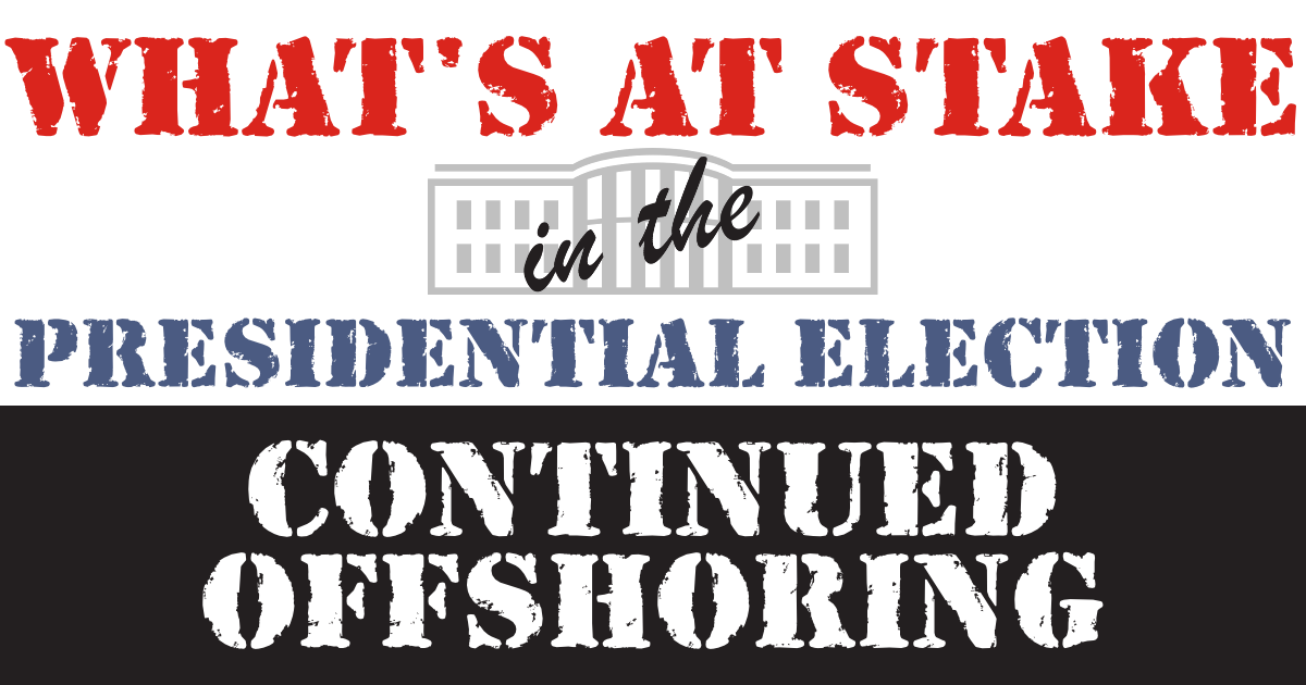 What's at Stake in the Presidential Election: Continued Offshoring