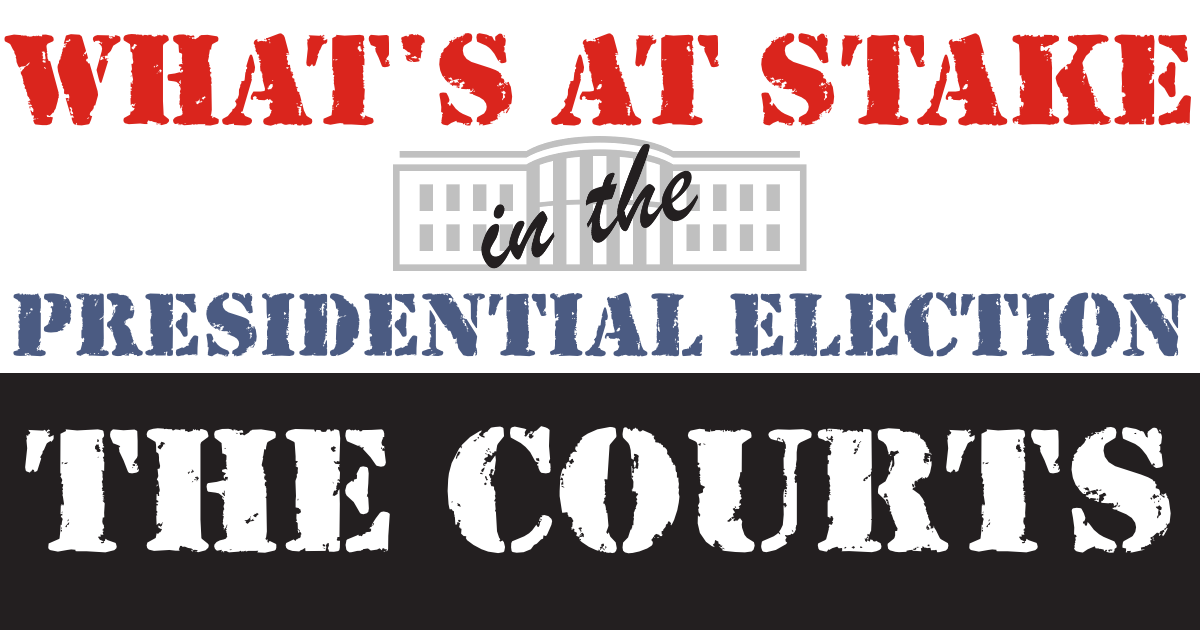 What's at Stake in the Presidential Election: The Courts