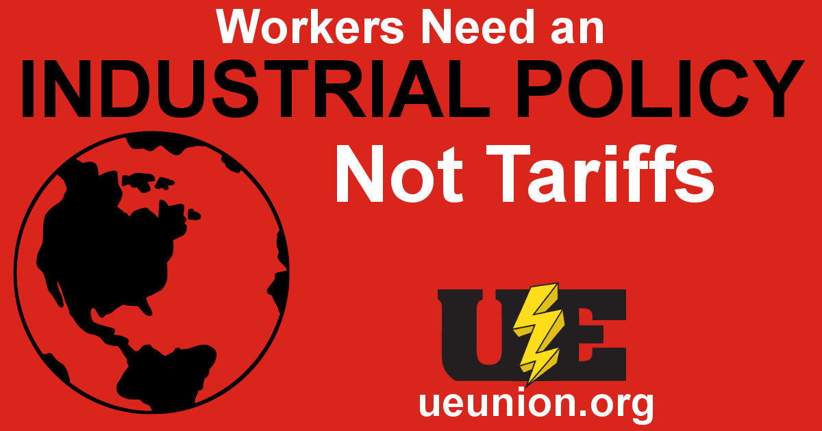 """UE General Executive Board: """"Workers Need an Industrial Policy Not Tariffs"""""""