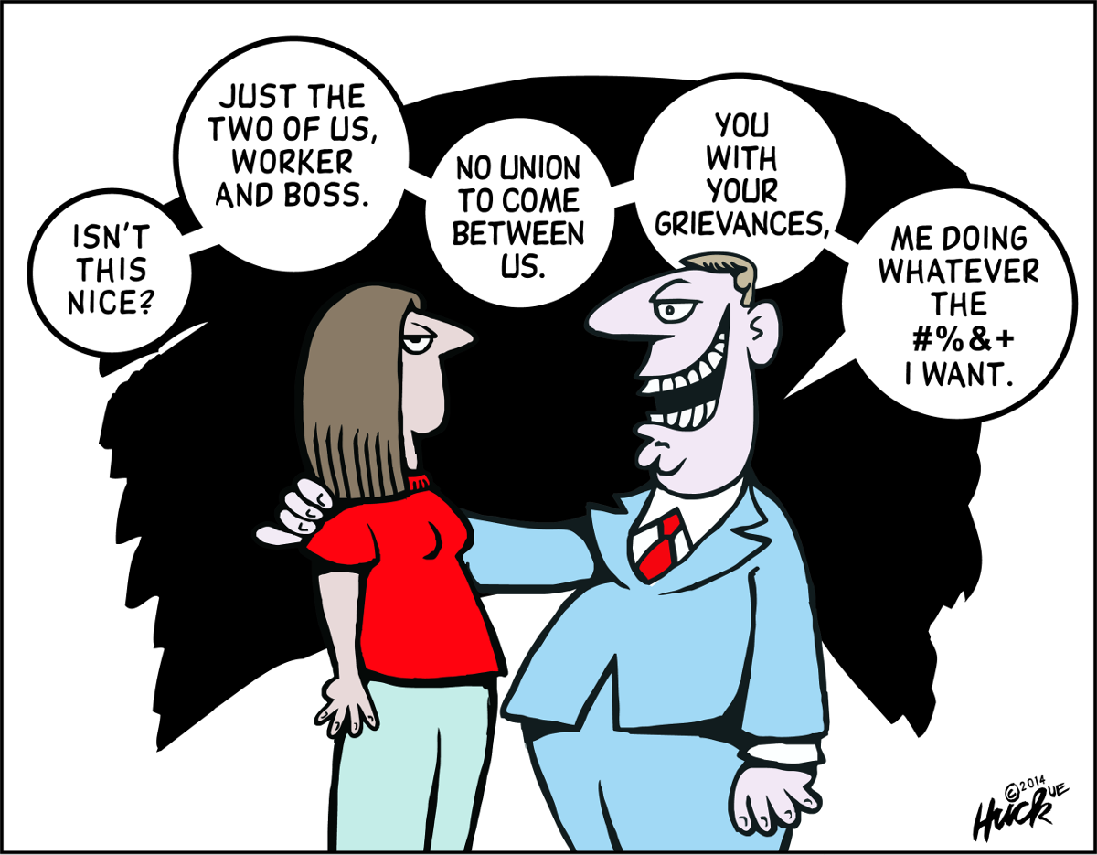 "Cartoon of male boss putting his arm around female worker, saying ""Isn't this nice? Just the two of us, worker and boss. No union to come between us. You with your grievances. Me doing whatever the #%&+ I want."""