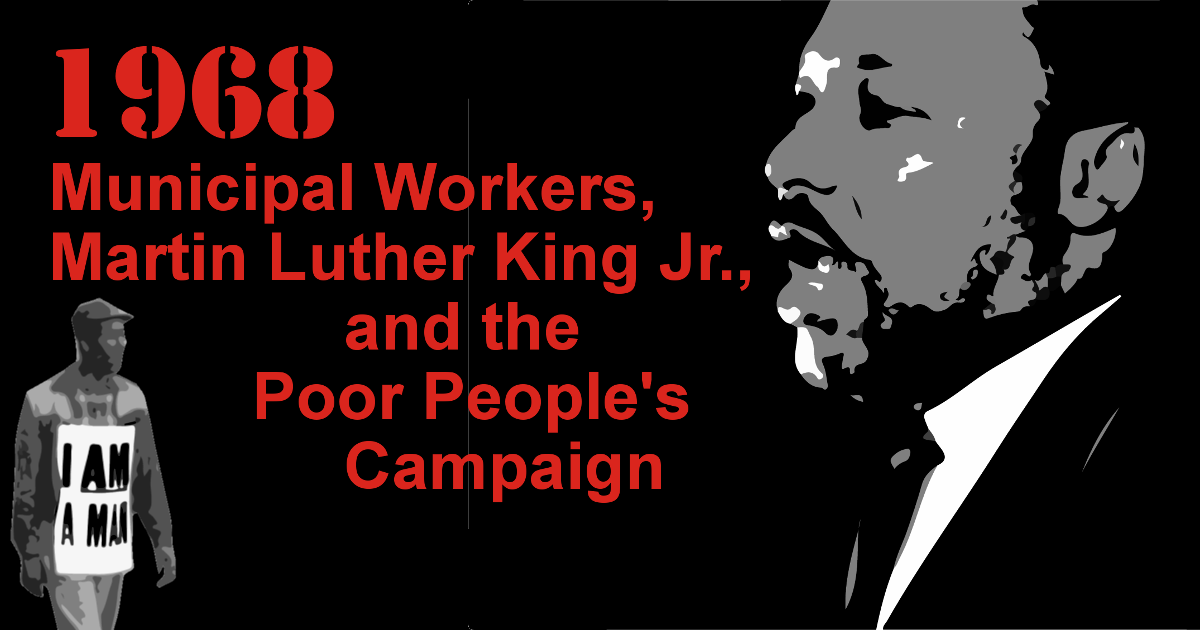 1968: Municipal Workers, Martin Luther King Jr., and the Poor People's Campaign