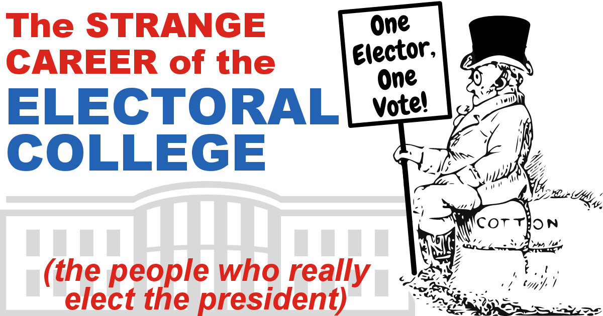 Text: The Strange Career of the Electoral College (the people who really elect the president) Cartoon: slaveholder holding sign saying One Elector, One Vote!