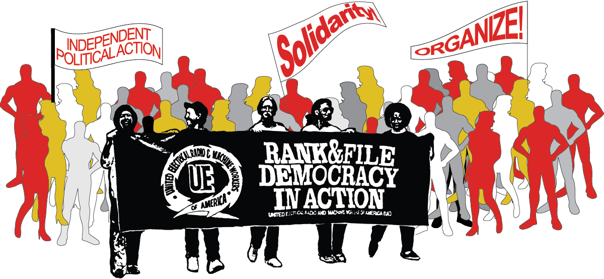 UE: Rank and File Democracy in Action, Independent Political Action, Solidarity, Organize!