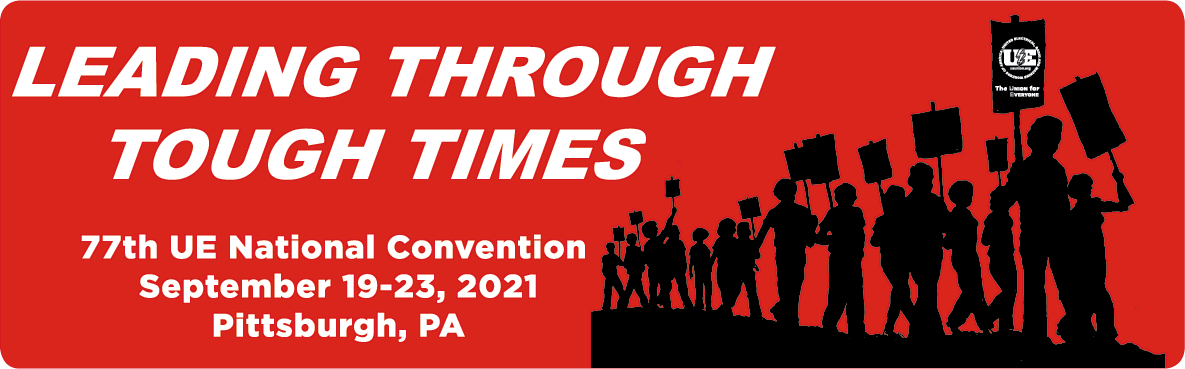 Leading Through Tough Times | 77th UE National Convention | September 19-23, 2021 | Pittsburgh, PA