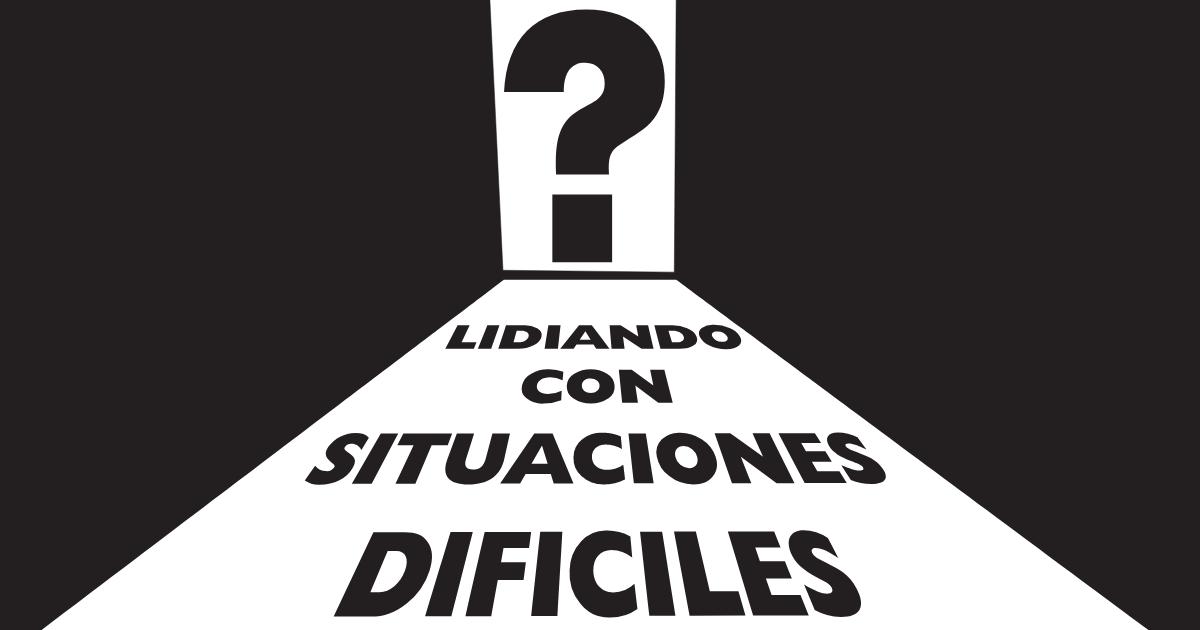 """""""Lidiando Con Situaciones Dificiles"""""""