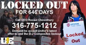 LOCKED OUT for 646 days. Call CEO Rezaul Chowdhury 316-775-1212. Demand he accept Unifor's latest offer to end the D-J Composites lockout.